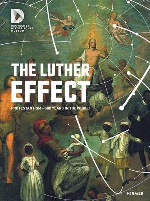 The Luther Effect by Stiftung Deutsches Historisches Museum