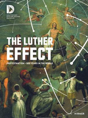 The Luther Effect by Stiftung Deutsches Historisches Museum
