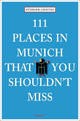 111 Places in Munich That You Shouldn't Miss by Rudiger Liedtke