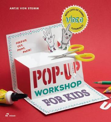 Pop-up Workshop for Kids: Fold, Cut, Paint and Glue by Antje Von Stemm