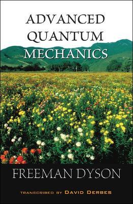 Advanced Quantum Mechanics by Freeman Dyson