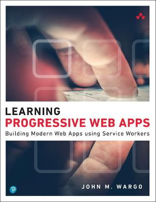 Learning Progressive Web Apps by John Wargo