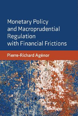 Monetary Policy and Macroprudential Regulation with Financial Frictions book