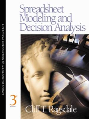 Spreadsheet Modeling and Decision Analysis: Practical Introduction to Management Science by Cliff T. Ragsdale