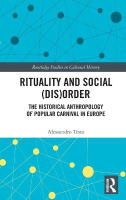 Rituality and Social (Dis)Order: The Historical Anthropology of Popular Carnival in Europe book