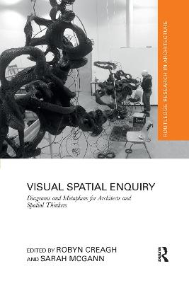 Visual Spatial Enquiry: Diagrams and Metaphors for Architects and Spatial Thinkers by Robyn Creagh