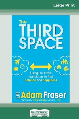 The Third Space: Using Life's Little Transitions to Find Balance and Happiness (16pt Large Print Edition) by Adam Fraser