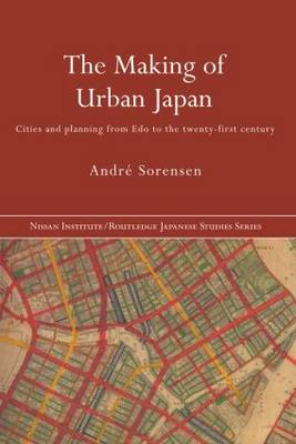 The Making of Urban Japan by Dr Andre Sorensen