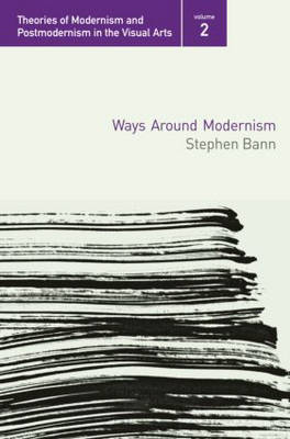 Ways Around Modernism by Stephen Bann