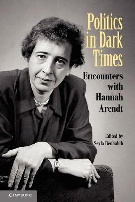 Politics in Dark Times by Seyla Benhabib