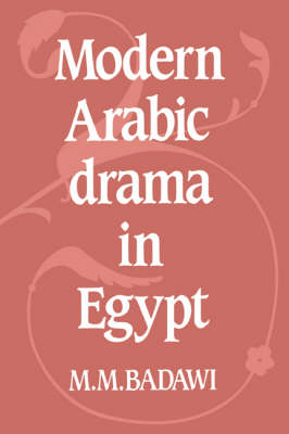 Modern Arabic Drama in Egypt by M. M. Badawi