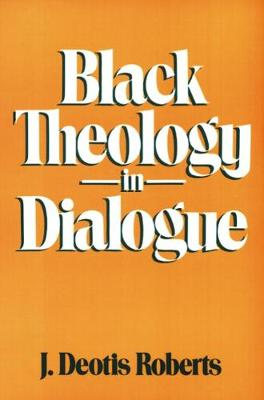 Black Theology in Dialogue by J. Deotis Roberts