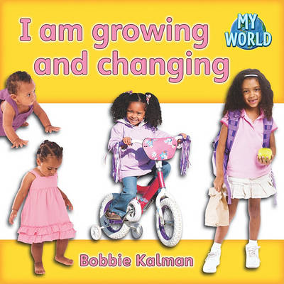 I Am Growing and Changing by Bobbie Kalman