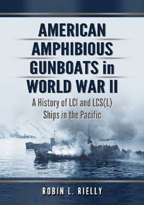 American Amphibious Gunboats in World War II by Robin Rielly