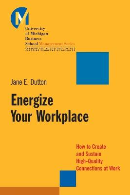 Energize Your Workplace by Jane E. Dutton