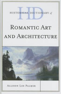 Historical Dictionary of Romantic Art and Architecture by Allison Lee Palmer