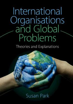 International Organisations and Global Problems by Susan Park