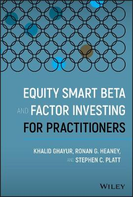 Equity Smart Beta and Factor Investing for Practitioners by Khalid Ghayur