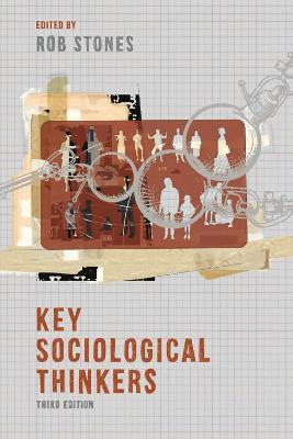 Key Sociological Thinkers by Rob Stones