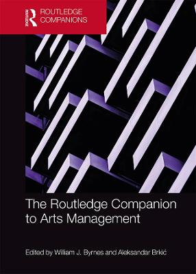 The Routledge Companion to Arts Management by William Byrnes