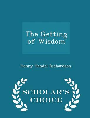 The Getting of Wisdom - Scholar's Choice Edition by Henry Handel Richardson