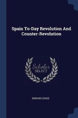 Spain To-Day Revolution and Counter-Revolution by Edward Conze