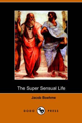 The Super Sensual Life by Jacob Behmen