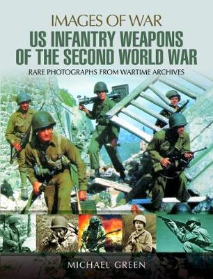 United States Infantry Weapons of the Second World War by Michael Green
