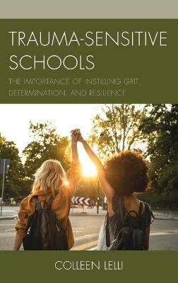 Trauma-Sensitive Schools: The Importance of Instilling Grit, Determination, and Resilience by Colleen Lelli