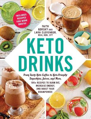 Keto Drinks: From Tasty Keto Coffee to Keto-Friendly Smoothies, Juices, and More, 100+ Recipes to Burn Fat, Increase Energy, and Boost Your Brainpower! by Faith Gorsky