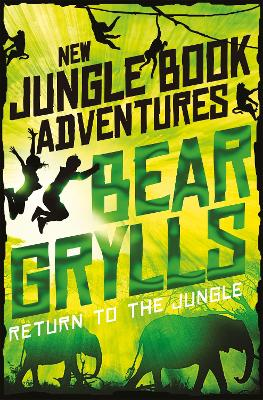 Return to the Jungle by Bear Grylls