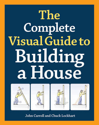 The complete visual guide to building a house by John Carroll