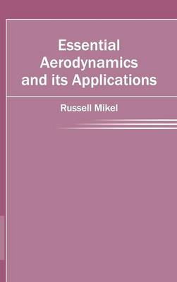 Essential Aerodynamics and Its Applications by Russell Mikel