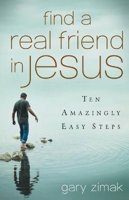 Find a Real Friend in Jesus by Gary Zimak