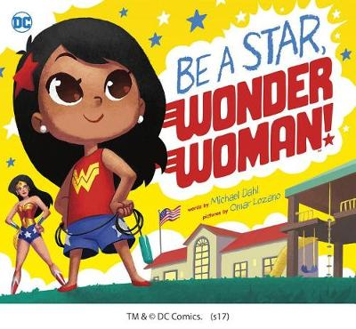 DC Super Heroes: Be A Star, Wonder Woman! by Michael Dahl