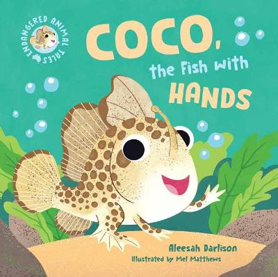 Endangered Animal Tales 1: Coco, the Fish with Hands by Aleesah Darlison