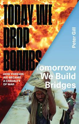 Today We Drop Bombs, Tomorrow We Build Bridges by Peter Gill