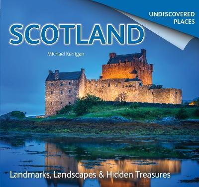 Scotland Undiscovered by Michael Kerrigan