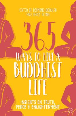 365 Ways to Live a Buddhist Life: Insights on Truth, Peace and Enlightenment by Desmond Dr Biddulph