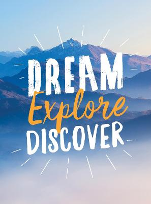 Dream. Explore. Discover.: Inspiring Quotes to Spark Your Wanderlust book
