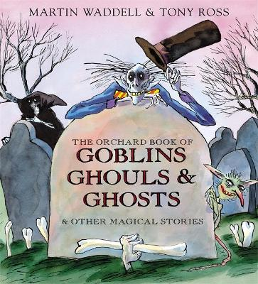 Orchard Book of Goblins Ghouls and Ghosts and Other Magical Stories by Martin Waddell