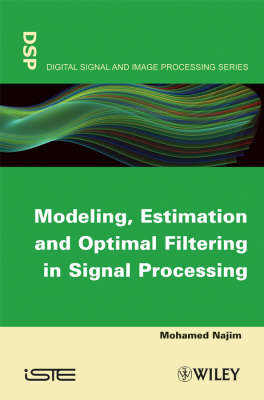 Modeling, Estimation and Optimal Filtering in Signal Processing by Mohamed Najim
