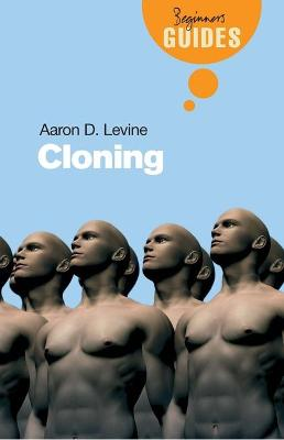 Cloning: A Beginner's Guide by Aaron D. Levine