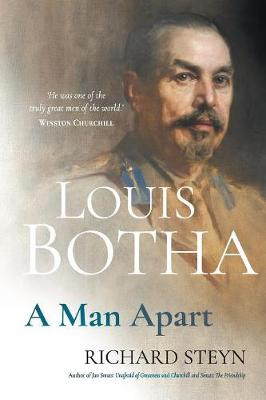 Louis Botha: A man apart by Richard Steyn