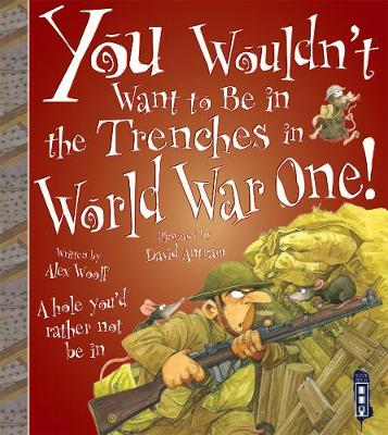 You Wouldn't Want To Be In The Trenches in World War One! book