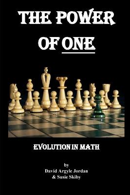 The Power of One: Evolution in Math by David Argyle Jordan