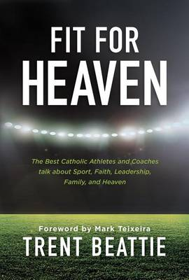 Fit for Heaven by Trent Beattie
