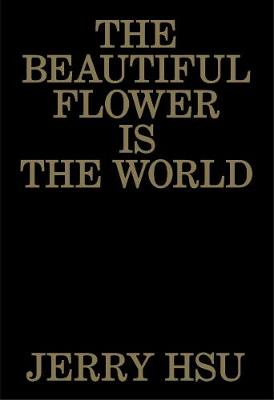 The Beautiful Flower is the World by Jerry Hsu