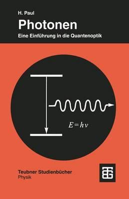 Photonen: Eine Einf�hrung in Die Quantenoptik by Harry Paul