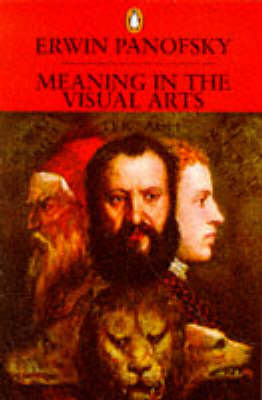 Meaning in the Visual Arts by Erwin Panofsky
